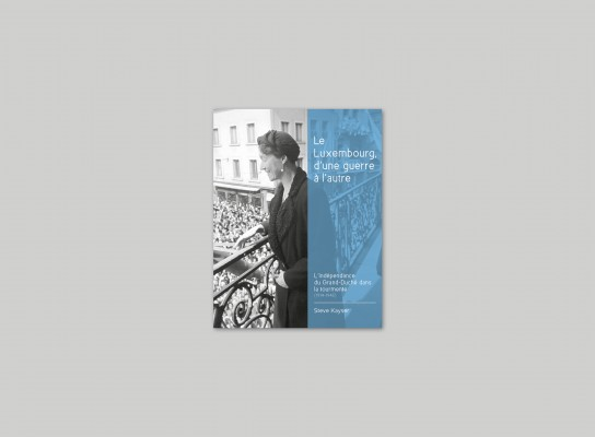 "Editions Imprimerie Centrale: ""Luxembourg, from one war to another"", by Steve Kayser"